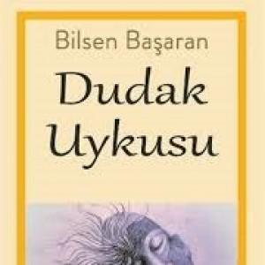 """Bilsen Başaran'ın """"Dudak Uykusu"""" üzerine Fatigül Balcı yazdı"""